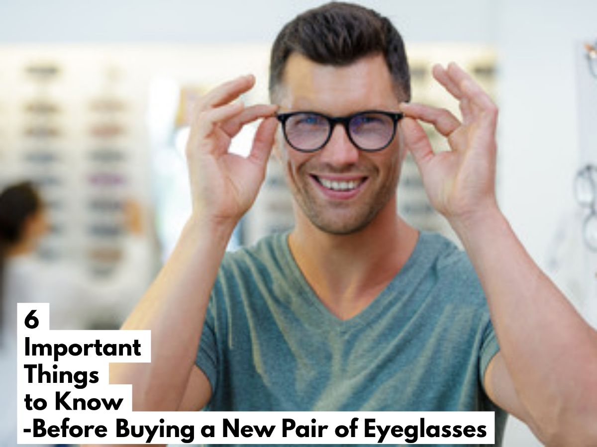 6 Important Things to Know Before Buying a New Pair of Eyeglasses